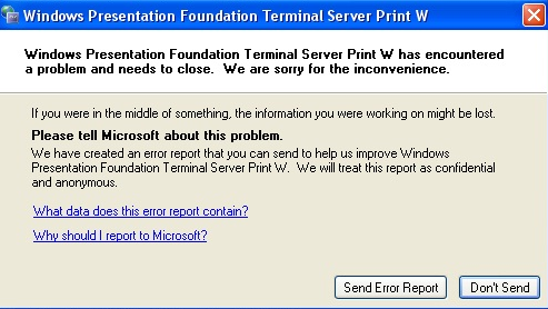 Windows Presentation Foundation terminal server print W has encountered a problem and needs to close. We are sorry for the in convenience